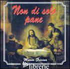 NON DI SOLO PANE. CD-ROM - FRISINA MARCO