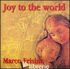 JOY TO THE WORLD. CD-ROM - FRISINA MARCO