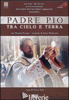 PADRE PIO TRA CIELO E TERRA.. DVD - BASE GIULIO; PLACIDO MICHELE; BOBULOVA BARBARA; CAMILLI FABIO