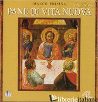PANE DI VITA NUOVA. CD-ROM - FRISINA MARCO