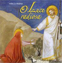 O LUCE RADIOSA. CD-ROM - FRISINA MARCO