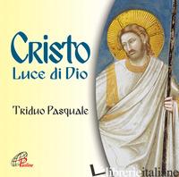 CRISTO LUCE DI DIO. CANTI PER IL TRIDUO PASQUALE - AAVV