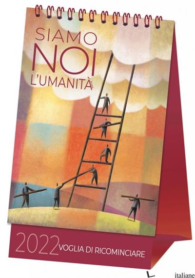 SIAMO NOI L'UMANITA'. CALENDARIO 2022 -