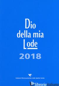 DIO DELLA MIA LODE. TASCABILE 2018 (LIBRO CANTI) -
