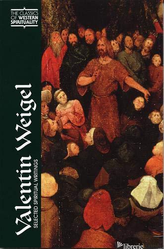 SELECTED SPIRITUAL WRITINGS - WEIGEL VALENTIN