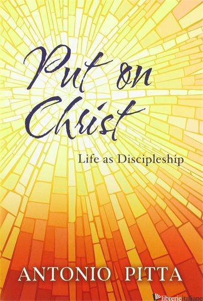 PUT ON CHRIST: LIFE AS DISCIPLESHIP - PITTA ANTONIO