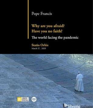WHY ARE YOU AFRAID? HAVE YOU NO FAITH? - POPE FRANCIS; PAPA FRANCESCO; BERGOGLIO JORGE MARIO