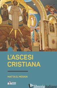 ASCESI CRISTIANA (L') - MATTA EL MESKIN; EL MAKARI M. (CUR.)