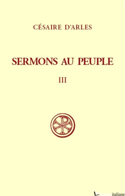 SERMONS AU PEUPLE 3 - CESAIRE D'ARLES