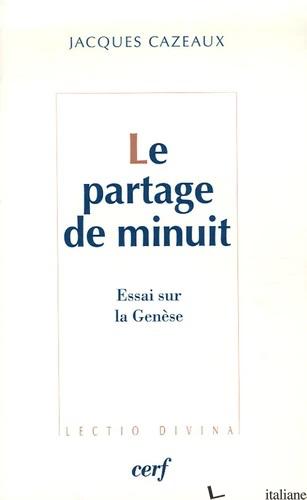 PARTAGE DE MINUIT ESSAI SUR LA GENESE - CAZEAUX JACQUES