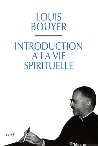 INTRODUCTION A LA VIE SPIRITUELLE - BOUYER LOUIS