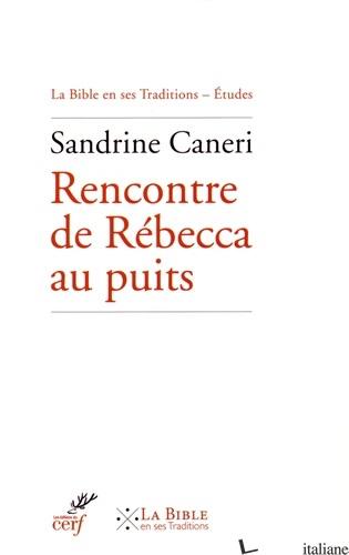 RENCONTRE DE REBECCA AU PUITS - CANERI SANDRINE