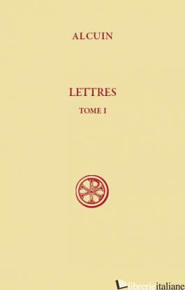 LETTRES 1 TOME 1  - ALCUIN