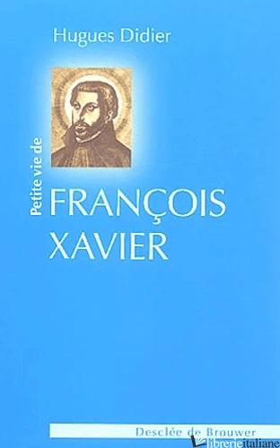 PETITE VIE DE FRANCOIS XAVIER - DIDIER HUGUES