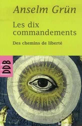 DIX COMMANDEMENTS DES CHEMINS DE LIBERTE - GRUN ANSELM