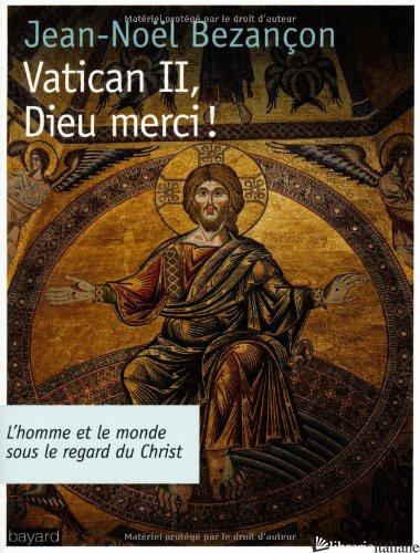 VATICAN II DIEU MERCI - BEZANCON JEAN NOEL