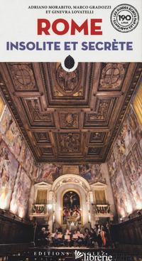 ROME INSOLITE ET SECRETE - LOVATELLI GINEVRA; MORABITO ADRIANO; GRADOZZI MARCO