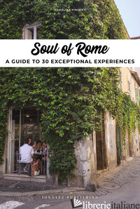 SOUL OF ROME. A GUIDE TO 30 EXCEPTIONAL EXPERIENCES - VINCENTI CAROLINA