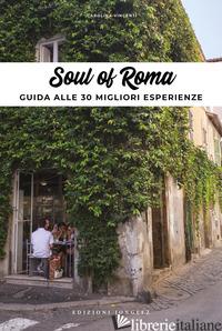 SOUL OF ROME. EDIZ. ITALIANA - VINCENTI CAROLINA