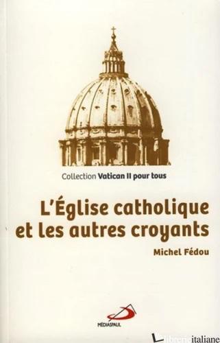 EGLISE CATHOLIQUE ET LES AUTRES CROYANTS - FEDOU MICHEL