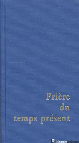 PRIERE DU TEMPS PRESENT BLUE GRAND - AA.VV.