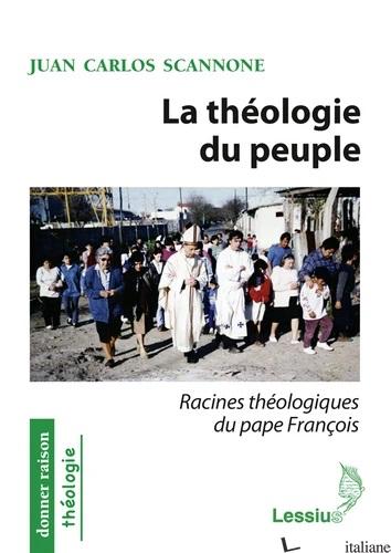 THEOLOGIE DU PEUPLE RACINS THEOLOGIQUES DU PAPE FRANCOIS - SCANNONE JUAN CARLOS