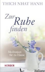 ZUR RUHE FINDEN MEDITATION FUR ZU HAUSE - NHAT HANH THICH