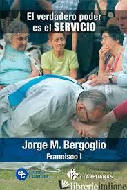 VERDADERO PODER ES EL SERVICIO - BERGOGLIO JORGE MARIO