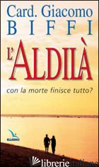 ALDILA'. CON LA MORTE FINISCE TUTTO? (L') - BIFFI GIACOMO