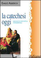 CATECHESI OGGI. MANUALE DI CATECHETICA FONDAMENTALE (LA) - ALBERICH EMILIO