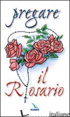 PREGARE IL ROSARIO - GOBBIN MARINO; GRASSI RICCARDO; SGARRELLA FRANCESCA; GRASSI RICCARDO; SGARRELLA