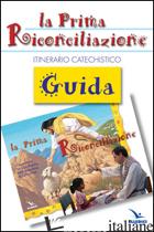 PRIMA RICONCILIAZIONE. GUIDA. ITINERARIO CATECHISTICO (LA) - VARI AUTORI