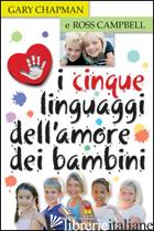 CINQUE LINGUAGGI DELL'AMORE DEI BAMBINI (I) - CHAPMAN GARY; CAMPBELL ROSS; CAMPBELL ROSS