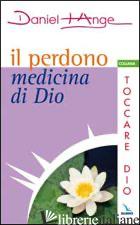 PERDONO MEDICINA DI DIO (IL) - DANIEL-ANGE; CENTRO EVANGELIZZAZIONE E CATECHESI «DON BOSCO» (CUR.)