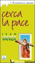 CERCA LA PACE - VANIER JEAN
