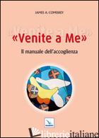 VENITE A ME. IL MANUALE DELL'ACCOGLIENZA - COMISKEY JAMES