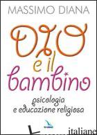 DIO E IL BAMBINO. PSICOLOGIA E EDUCAZIONE RELIGIOSA - DIANA MASSIMO