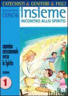 CATECHISTI & GENITORI & FIGLI. INSIEME INCONTRO ALLO SPIRITO. CAMMINO CATECUMENA - CIONCHI GIUSEPPE