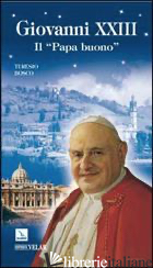 GIOVANNI XXIII. IL «PAPA BUONO» - BOSCO TERESIO