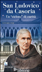 LUDOVICO DA CASORIA «UN CICLONE DI CARITA» - PERI VITTORIO