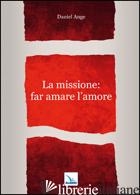 MISSIONE: FAR AMARE L'AMORE (LA) - DANIEL-ANGE