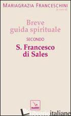 BREVE GUIDA SPIRITUALE SECONDO S. FRANCESCO DI SALES - FRANCESCHINI M. (CUR.)