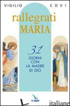 RALLEGRATI MARIA. 31 GIORNI CON LA MADRE DI DIO - COVI VIGILIO