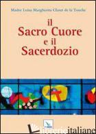 SACRO CUORE E IL SACERDOZIO (IL) - CLARET DE LA TOUCHE LUISA M.