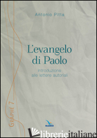 EVANGELO DI PAOLO. INTRODUZIONE ALLE LETTERE AUTORIALI (L') - PITTA ANTONIO