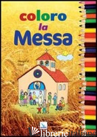 COLORO LA MESSA. EDIZ. ILLUSTRATA - LO MONACO CESAR