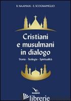 CRISTIANI E MUSULMANI IN DIALOGO - NAAMAN BOUTROS; SCOGNAMIGLIO EDOARDO