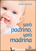 SARO' PADRINO, SARO' MADRINA - FONTANA ANDREA