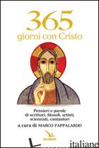 365 GIORNI CON CRISTO. PENSIERI E PAROLE DI SCRITTORI, FILOSOFI, ARTISTI, SCIENZ - PAPPALARDO M. (CUR.)