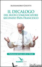 DECALOGO DEL BUON COMUNICATORE SECONDO PAPA FRANCESCO (IL) - GISOTTI ALESSANDRO